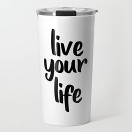 Live Your Life, Home Decor, Inspirational Quote, Motivational Quote, Typography Art Travel Mug