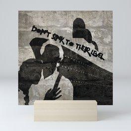 Don't Sink To Their Level Mini Art Print