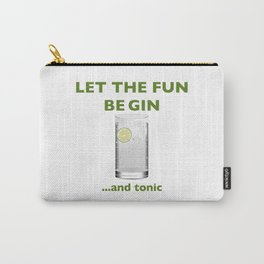 Let The Fun Be Gin ...and Tonic Carry-All Pouch