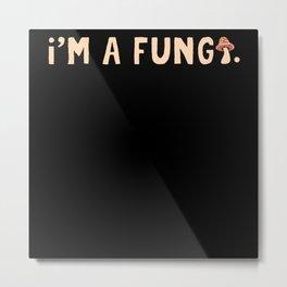 I'm A Fungi Vegetables Cuisine Fungi Metal Print
