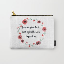 Flowers Grow Back Even After They are Stepped On, Quote, Poppies Carry-All Pouch