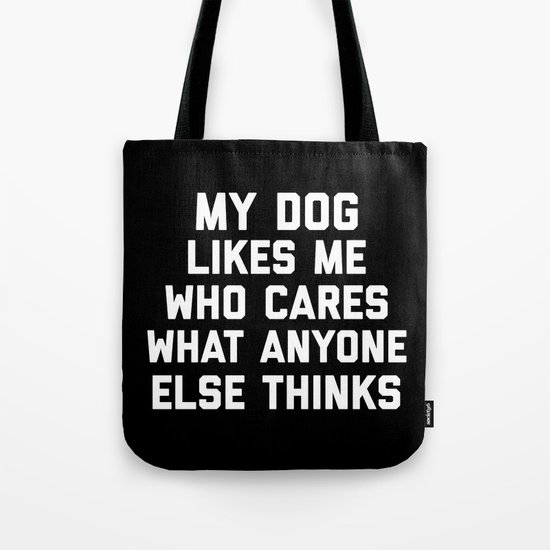 My Dog Likes Me Funny Quote Tote Bag