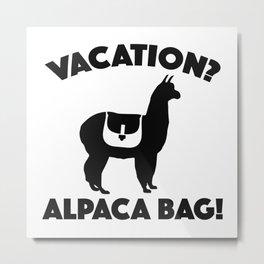 Vacation? Alpaca Bag! Metal Print