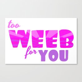 Too Weeb for You Canvas Print