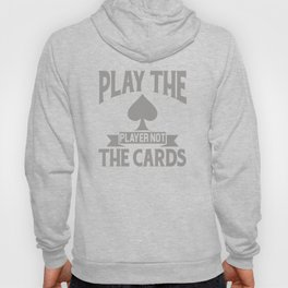 Play The Player Not The Cards Funny Poker Hoody