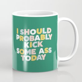 I Should Probably Kick Some Ass Today hand drawn type in pink green blue and white Coffee Mug