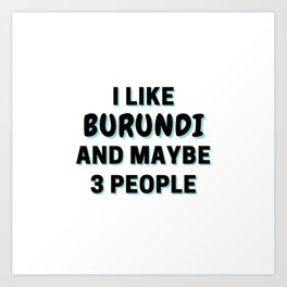 I Like Burundi And Maybe 3 People Art Print