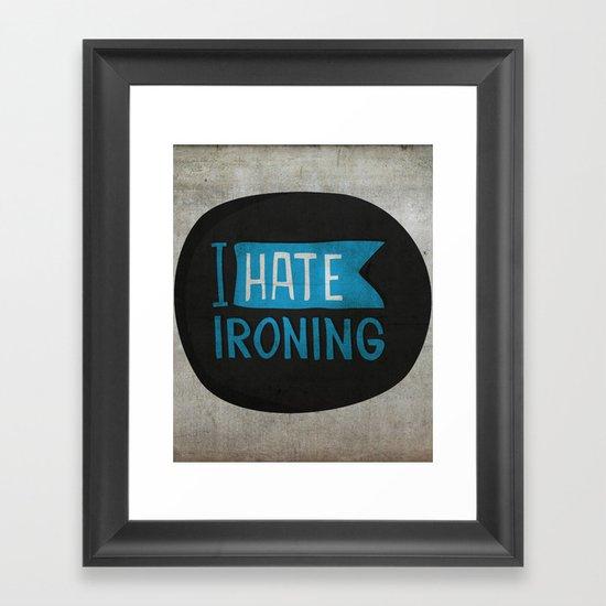 I hate ironing! Framed Art Print