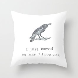 I Just Cawed To Say I Love You Throw Pillow