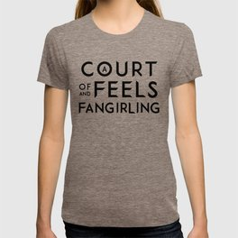 A Court of Feels and Fangirling - ACOWAR - ACOMAF T-shirt