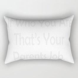 Dont Be Ashamed Thats Your Parents Job Rectangular Pillow