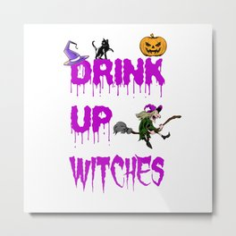 Drink Up Witches Halloween Wine Lover Costume Metal Print