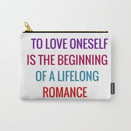 To love oneself is the beginning of a lifelong romance Carry-All Pouch