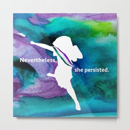 Nevertheless, she persisted. Metal Print