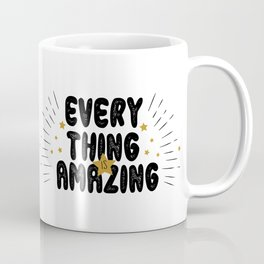 Everything is amazing - funny humor quotes typography illustration Coffee Mug