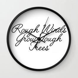 rough winds grow tough trees Wall Clock