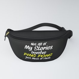 Not All Stories Involve Ping Pong Just Most Fanny Pack