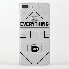 coffee makes everything better Clear iPhone Case