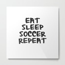 Eat, Sleep, Soccer, Repeat Metal Print