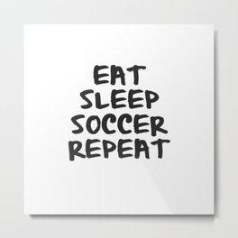 Eat, Sleep, Soccer, Repeat Metal Print