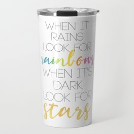 WHEN IT RAINS LOOK FOR RAINBOWS WHEN ITS DARK LOOK FOR STARS Travel Mug