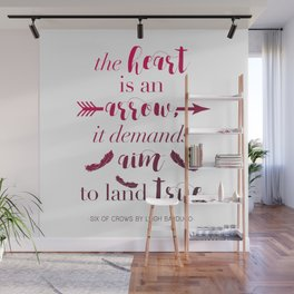 The Heart Is An Arrow - Six of Crows Leigh Bardugo (A) Wall Mural