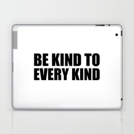 Be Kind to Every Kind Laptop & iPad Skin