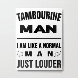 Tambourine Man Like A Normal Man Just Louder Metal Print