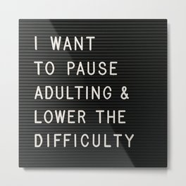 I Want To Pause Adulting Metal Print