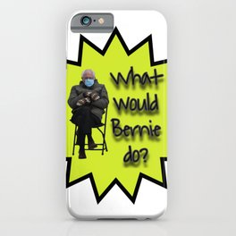 Viral Bernie Sanders with What would Bernie Do iPhone Case