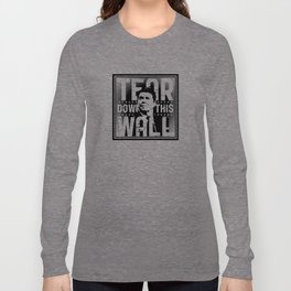 Ronald Regan : Tear Down This Wall Long Sleeve T-shirt