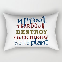 Uproot, Tear Down, Destroy, Overthrow, Build, Plant (Jer. 1:9) Rectangular Pillow