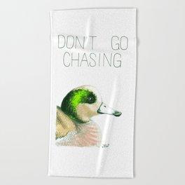 Don't Go Chasing Waterfowl (American Wigeon) Beach Towel