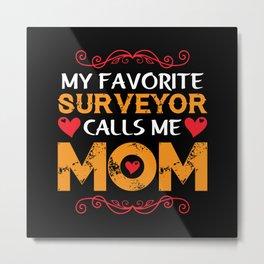 My favorite surveyor calls me mom Metal Print