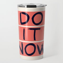 DO IT NOW #society6 #motivational Travel Mug