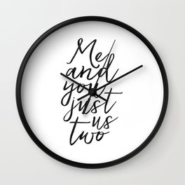 ,Me And You Just Us Two,You And Me Sign,Love Gift,Love Print,Gift For Her,Boyfriend Gift,Quote Poste Wall Clock
