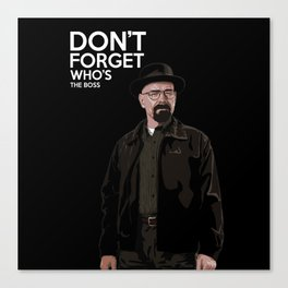 Breking Bad don't forget who's th boss Canvas Print