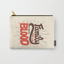 Family Don't End With Blood Carry-All Pouch