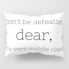 Don't be defeatist, Dear - Downton Abbey - TV Show Collection Pillow Sham
