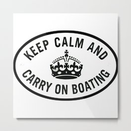 Keep Calm and Carry on boating Metal Print