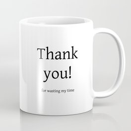 Thank you for wasting my time Coffee Mug