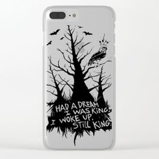 Had a dream i was king, i woke up, still king. Clear iPhone Case