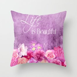 Life Is Beautiful Flowers Pink  Lavender Throw Pillow