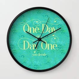 One Day Day One You Decide Wall Clock