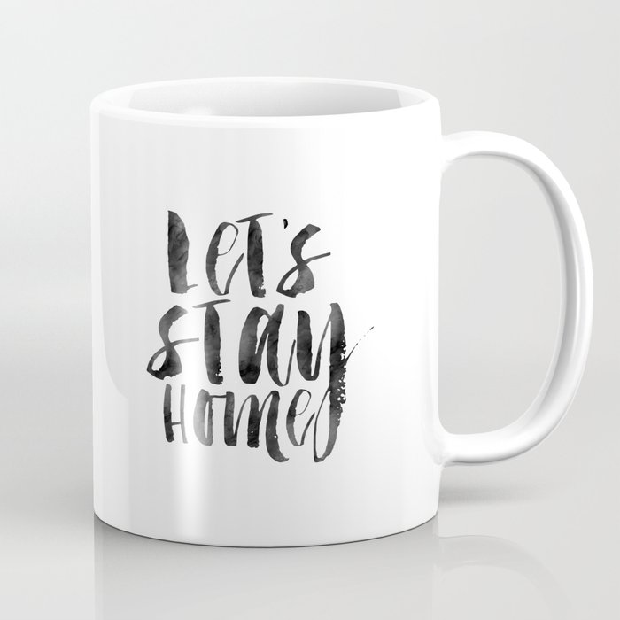 Lets Stay Home Home Decorhome Sign Home Sweet Home Gift Idea Funny Printquote Prints Coffee Mug