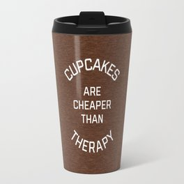 Cupcakes Cheaper Therapy Funny Quote Travel Mug