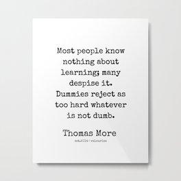 22   Sir Thomas More Quotes   201219  Author Of Utopia   Literature Philosophy Metal Print