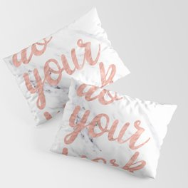 Do Your Work Rose Gold Marble Quote Pillow Sham