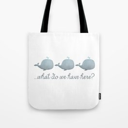 Whale Whale Whale What Do We Have Here? Tote Bag