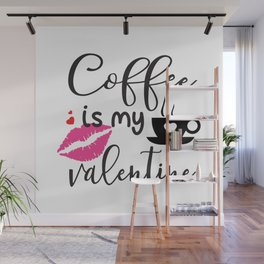 Coffee is My Valentine Wall Mural